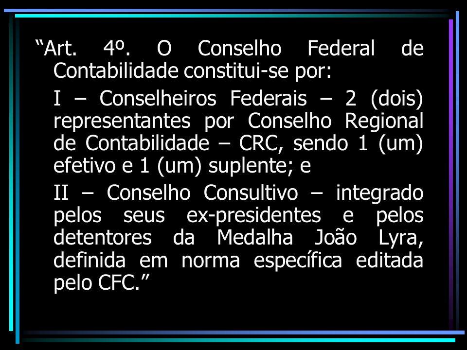 Art. 4º. O Conselho Federal de Contabilidade constitui-se por: I – Conselheiros Federais – 2 (dois) representantes por Conselho Regional de Contabili