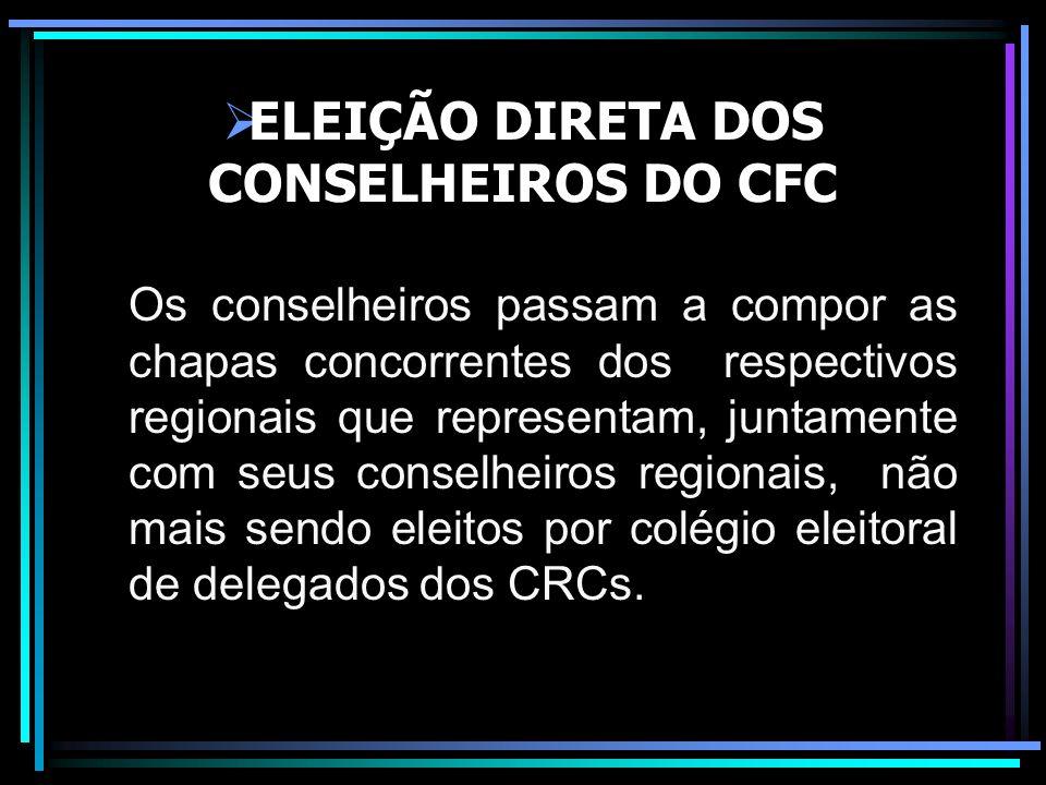 ELEIÇÃO DIRETA DOS CONSELHEIROS DO CFC Os conselheiros passam a compor as chapas concorrentes dos respectivos regionais que representam, juntamente co