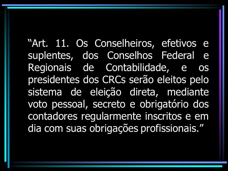Art. 11. Os Conselheiros, efetivos e suplentes, dos Conselhos Federal e Regionais de Contabilidade, e os presidentes dos CRCs serão eleitos pelo siste