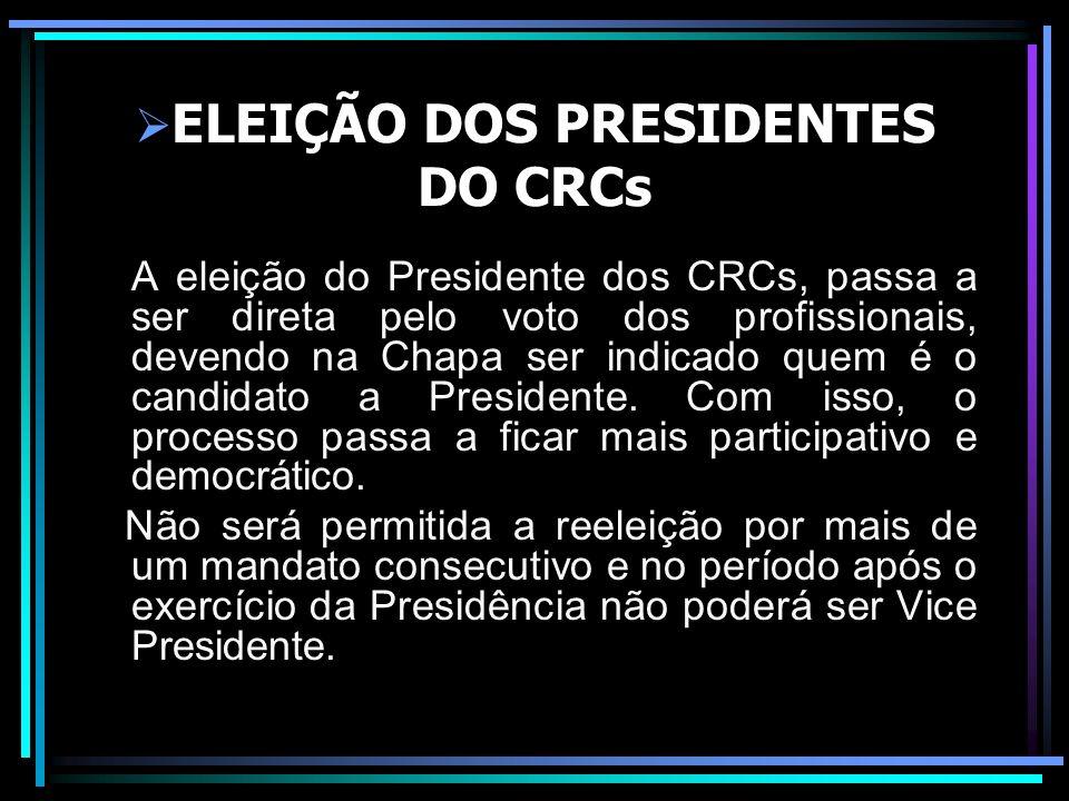 ELEIÇÃO DOS PRESIDENTES DO CRCs A eleição do Presidente dos CRCs, passa a ser direta pelo voto dos profissionais, devendo na Chapa ser indicado quem é