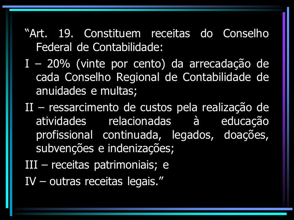 Art. 19. Constituem receitas do Conselho Federal de Contabilidade: I – 20% (vinte por cento) da arrecadação de cada Conselho Regional de Contabilidade