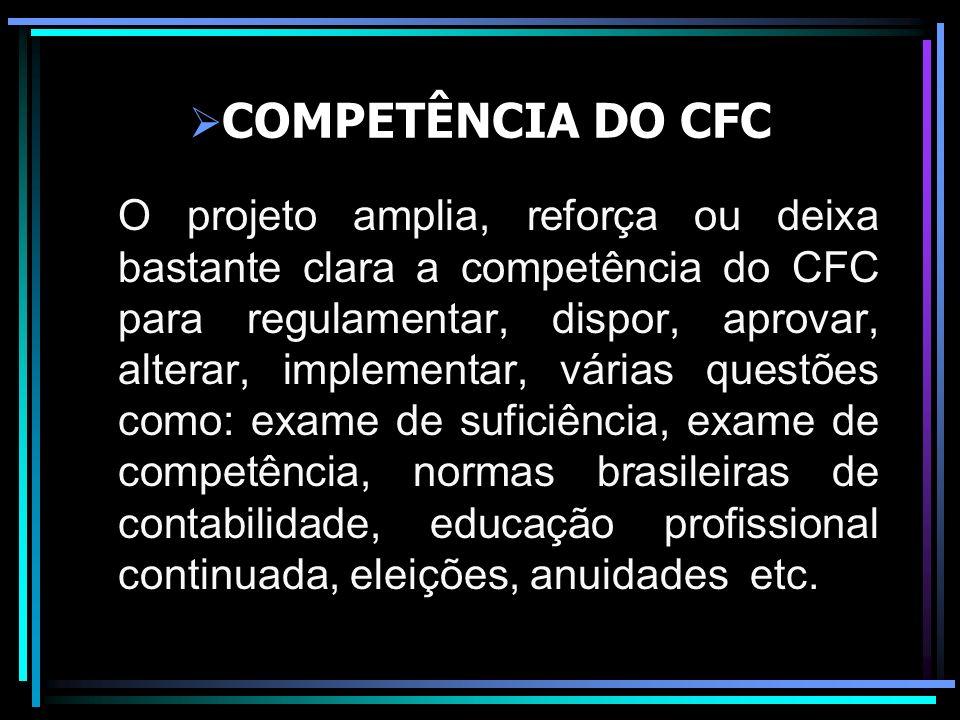 COMPETÊNCIA DO CFC O projeto amplia, reforça ou deixa bastante clara a competência do CFC para regulamentar, dispor, aprovar, alterar, implementar, vá