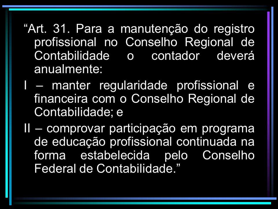 Art. 31. Para a manutenção do registro profissional no Conselho Regional de Contabilidade o contador deverá anualmente: I – manter regularidade profis