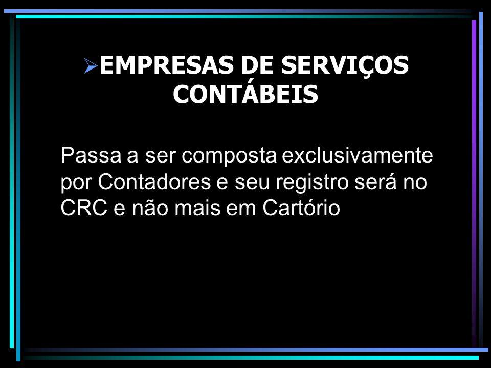 EMPRESAS DE SERVIÇOS CONTÁBEIS Passa a ser composta exclusivamente por Contadores e seu registro será no CRC e não mais em Cartório