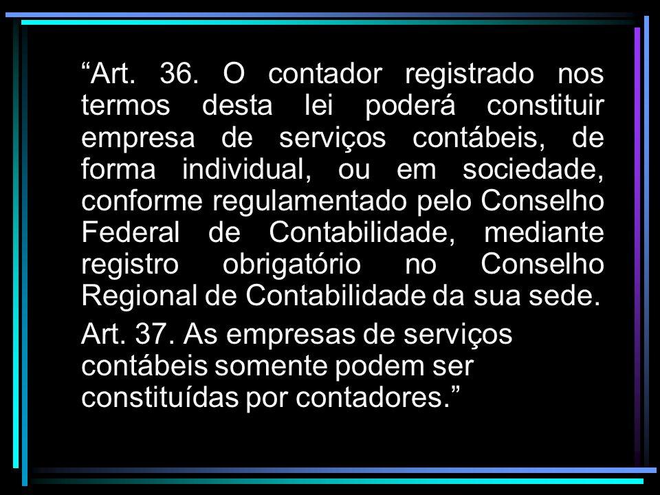 Art. 36. O contador registrado nos termos desta lei poderá constituir empresa de serviços contábeis, de forma individual, ou em sociedade, conforme re
