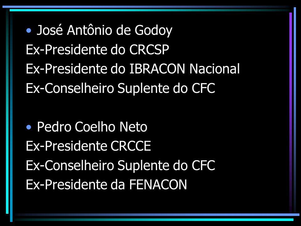 José Antônio de Godoy Ex-Presidente do CRCSP Ex-Presidente do IBRACON Nacional Ex-Conselheiro Suplente do CFC Pedro Coelho Neto Ex-Presidente CRCCE Ex