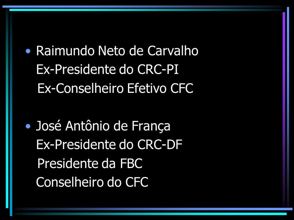 Raimundo Neto de Carvalho Ex-Presidente do CRC-PI Ex-Conselheiro Efetivo CFC José Antônio de França Ex-Presidente do CRC-DF Presidente da FBC Conselhe