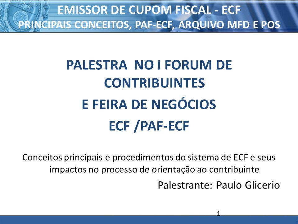 PLONE - 2007 EMISSOR DE CUPOM FISCAL - ECF PRINCIPAIS CONCEITOS, PAF-ECF, ARQUIVO MFD E POS PALESTRA NO I FORUM DE CONTRIBUINTES E FEIRA DE NEGÓCIOS E