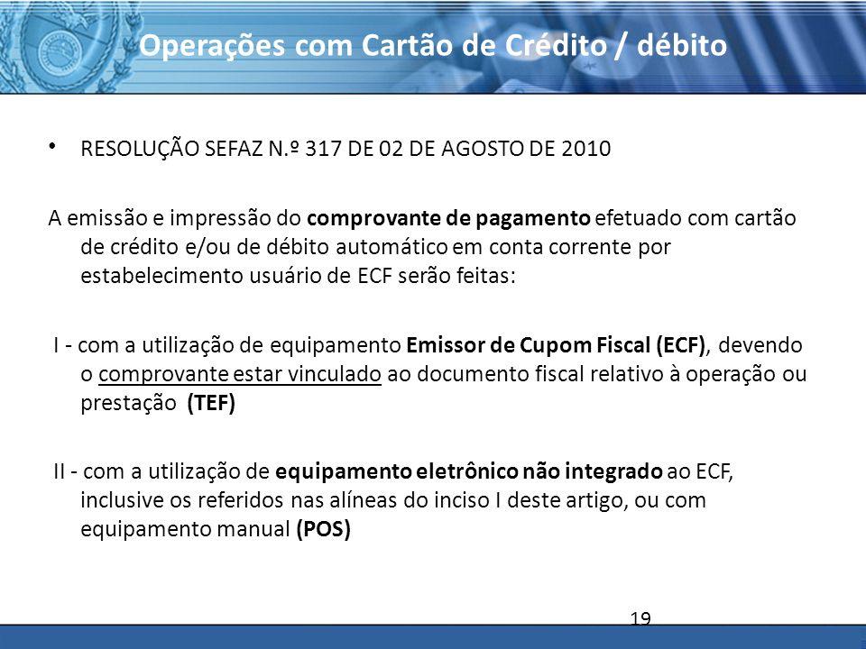 PLONE - 2007 Operações com Cartão de Crédito / débito RESOLUÇÃO SEFAZ N.º 317 DE 02 DE AGOSTO DE 2010 A emissão e impressão do comprovante de pagament