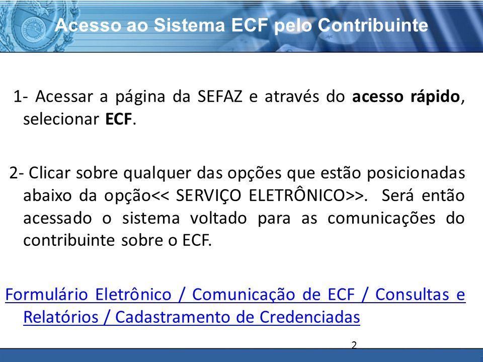 PLONE - 2007 Acesso ao Sistema ECF pelo Contribuinte 1- Acessar a página da SEFAZ e através do acesso rápido, selecionar ECF. 2- Clicar sobre qualquer