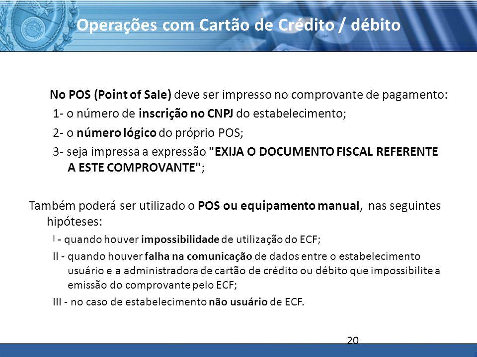 PLONE - 2007 Operações com Cartão de Crédito / débito No POS (Point of Sale) deve ser impresso no comprovante de pagamento: 1- o número de inscrição n