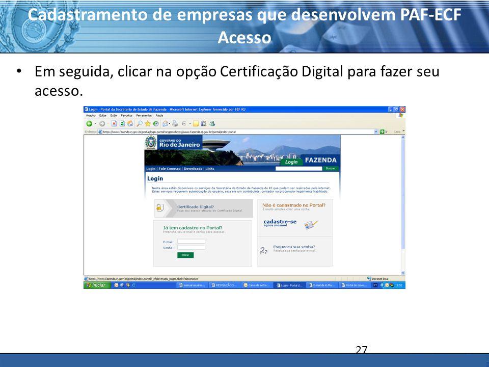 PLONE - 2007 Cadastramento de empresas que desenvolvem PAF-ECF Acesso Em seguida, clicar na opção Certificação Digital para fazer seu acesso. 27