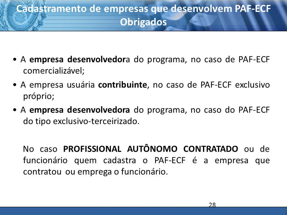 PLONE - 2007 Cadastramento de empresas que desenvolvem PAF-ECF Obrigados A empresa desenvolvedora do programa, no caso de PAF-ECF comercializável; A e