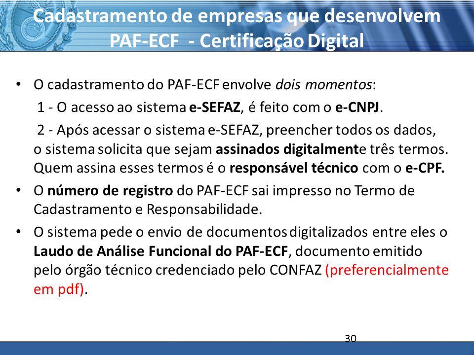 PLONE - 2007 Cadastramento de empresas que desenvolvem PAF-ECF - Certificação Digital O cadastramento do PAF-ECF envolve dois momentos: 1 - O acesso a