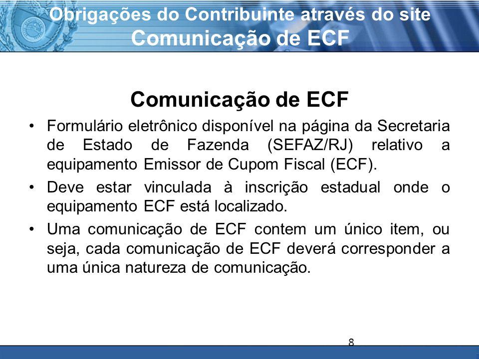 PLONE - 2007 Obrigações do Contribuinte através do site Comunicação de ECF Comunicação de ECF Formulário eletrônico disponível na página da Secretaria