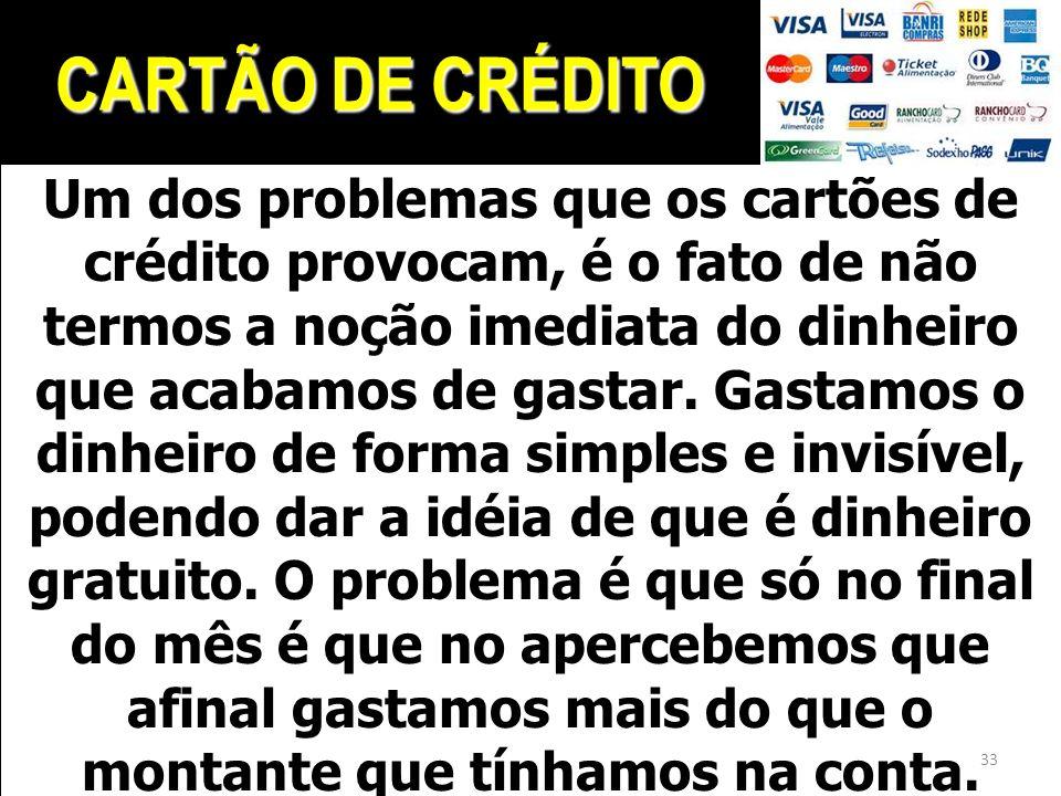 CARTÃO DE CRÉDITO Um dos problemas que os cartões de crédito provocam, é o fato de não termos a noção imediata do dinheiro que acabamos de gastar. Gas