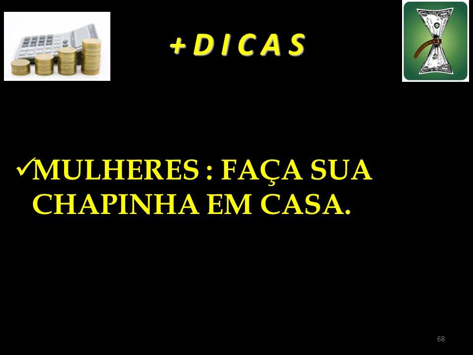 + D I C A S MULHERES : FAÇA SUA CHAPINHA EM CASA. 68