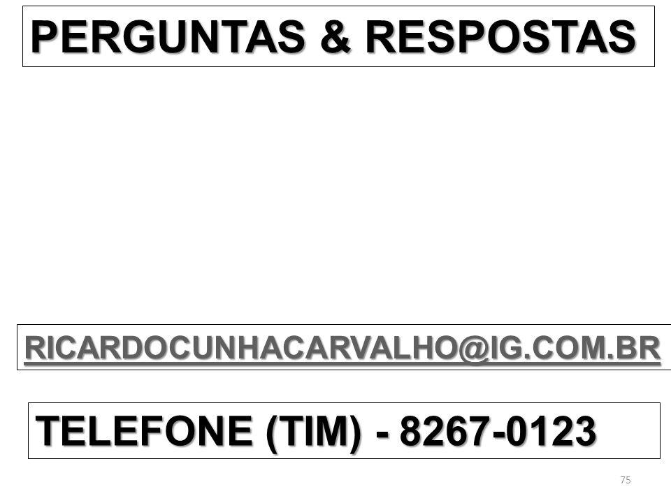 PERGUNTAS & RESPOSTAS RICARDOCUNHACARVALHO@IG.COM.BR TELEFONE (TIM) - 8267-0123 75