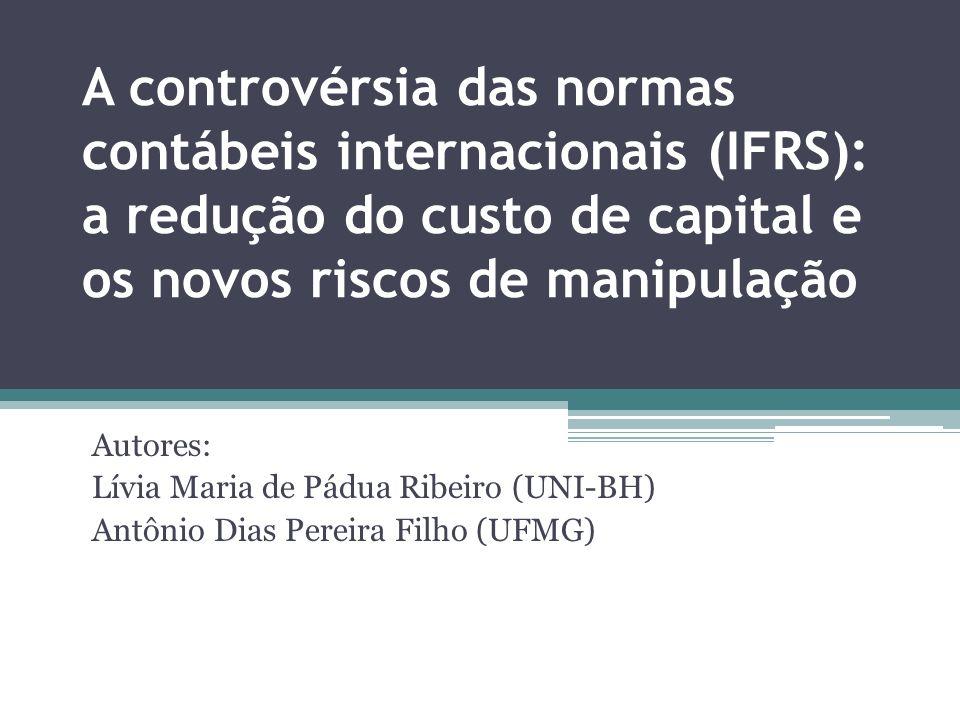 A controvérsia das normas contábeis internacionais (IFRS): a redução do custo de capital e os novos riscos de manipulação Autores: Lívia Maria de Pádu