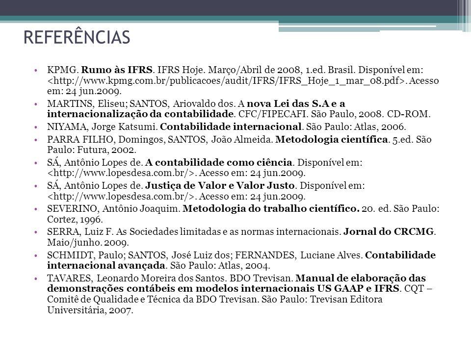 REFERÊNCIAS KPMG. Rumo às IFRS. IFRS Hoje. Março/Abril de 2008, 1.ed. Brasil. Disponível em:. Acesso em: 24 jun.2009. MARTINS, Eliseu; SANTOS, Arioval