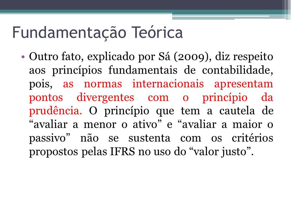 Fundamentação Teórica Outro fato, explicado por Sá (2009), diz respeito aos princípios fundamentais de contabilidade, pois, as normas internacionais a
