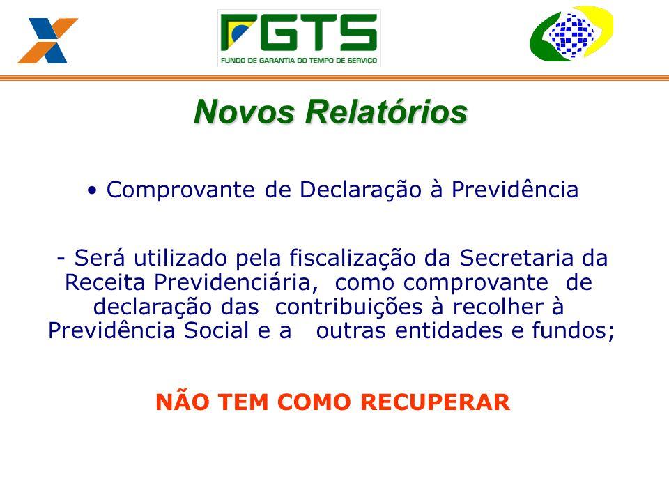 Comprovante de Declaração à Previdência - Será utilizado pela fiscalização da Secretaria da Receita Previdenciária, como comprovante de declaração das contribuições à recolher à Previdência Social e a outras entidades e fundos; NÃO TEM COMO RECUPERAR Novos Relatórios