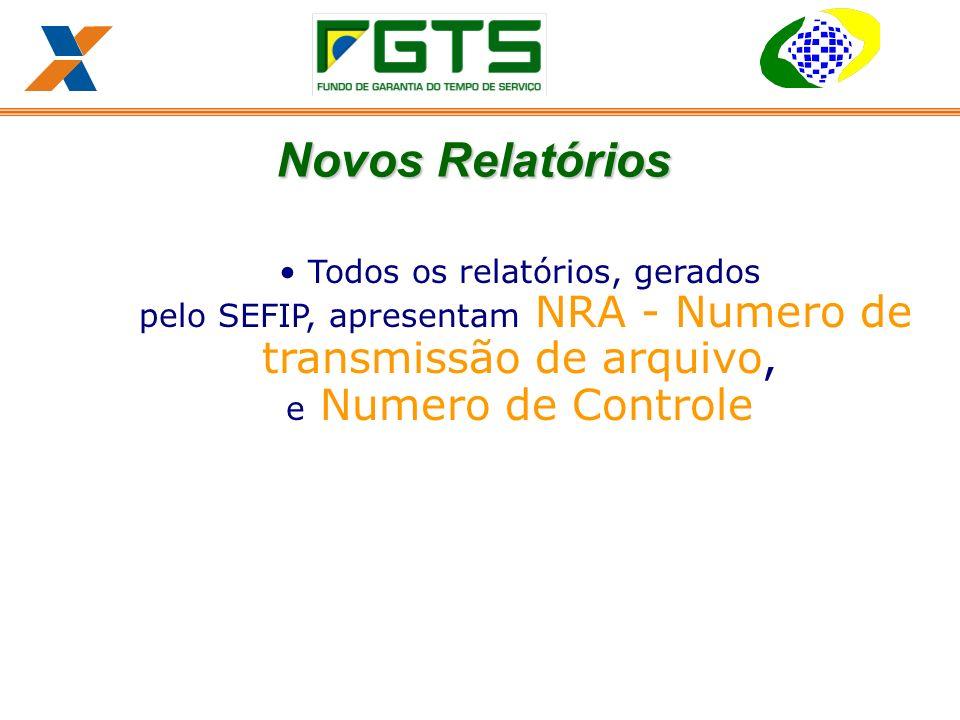 Todos os relatórios, gerados pelo SEFIP, apresentam NRA - Numero de transmissão de arquivo, e Numero de Controle Novos Relatórios
