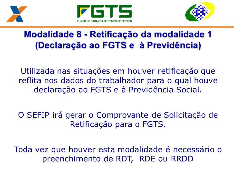 Modalidade 8 - Retificação da modalidade 1 (Declaração ao FGTS e à Previdência) Utilizada nas situações em houver retificação que reflita nos dados do trabalhador para o qual houve declaração ao FGTS e à Previdência Social.