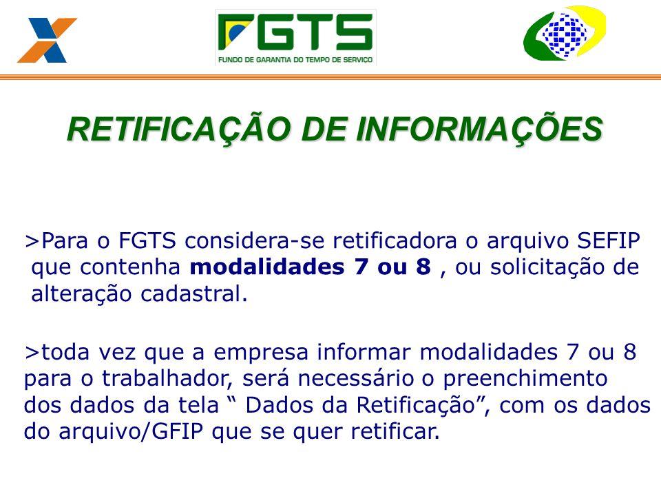 >Para o FGTS considera-se retificadora o arquivo SEFIP que contenha modalidades 7 ou 8, ou solicitação de alteração cadastral.