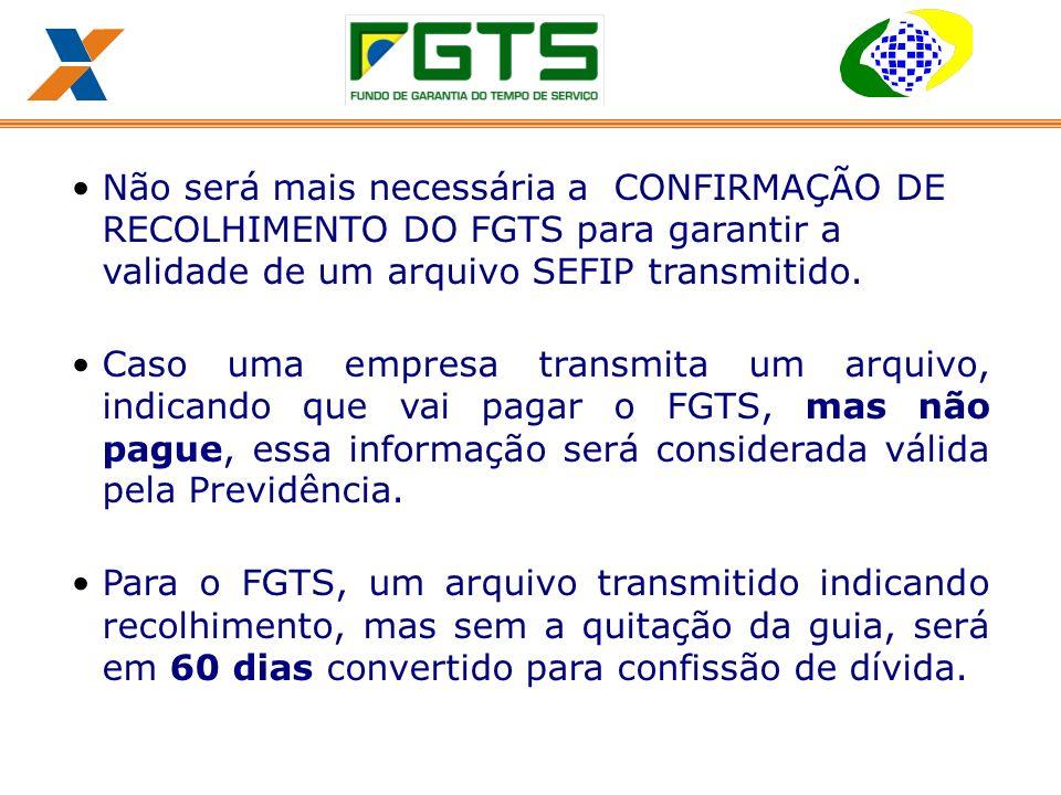 Não será mais necessária a CONFIRMAÇÃO DE RECOLHIMENTO DO FGTS para garantir a validade de um arquivo SEFIP transmitido.