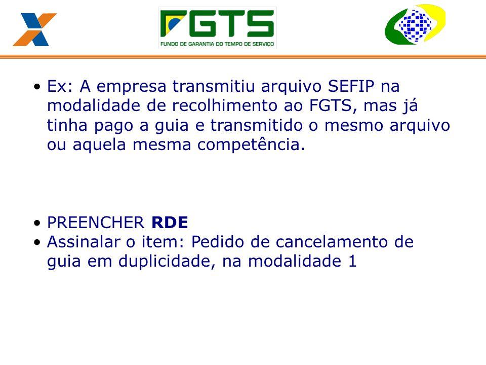 Ex: A empresa transmitiu arquivo SEFIP na modalidade de recolhimento ao FGTS, mas já tinha pago a guia e transmitido o mesmo arquivo ou aquela mesma competência.