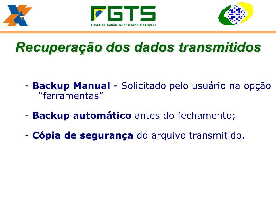 - Backup Manual - Solicitado pelo usuário na opção ferramentas - Backup automático antes do fechamento; - Cópia de segurança do arquivo transmitido.