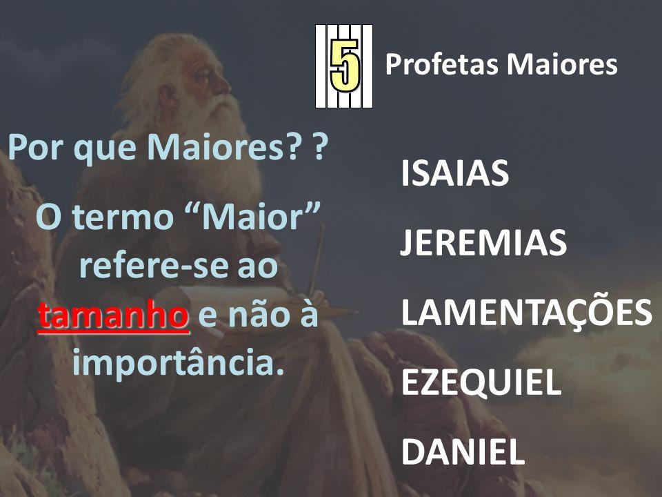 Profetas Maiores ISAIAS JEREMIAS LAMENTAÇÕES EZEQUIEL DANIEL Por que Maiores? ? O termo Maior refere-se ao tamanho e não à importância.
