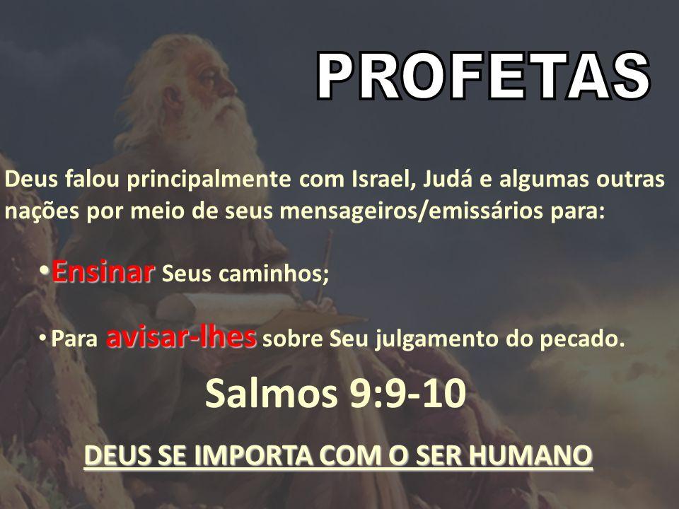 Deus falou principalmente com Israel, Judá e algumas outras nações por meio de seus mensageiros/emissários para: Ensinar Ensinar Seus caminhos; avisar