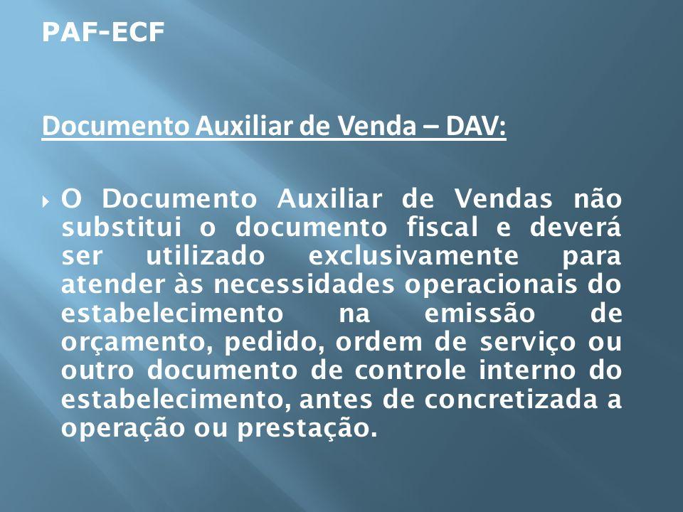 Documento Auxiliar de Venda – DAV: O Documento Auxiliar de Vendas não substitui o documento fiscal e deverá ser utilizado exclusivamente para atender