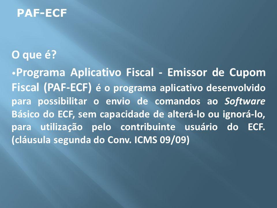 O que é? Programa Aplicativo Fiscal - Emissor de Cupom Fiscal (PAF-ECF) é o programa aplicativo desenvolvido para possibilitar o envio de comandos ao