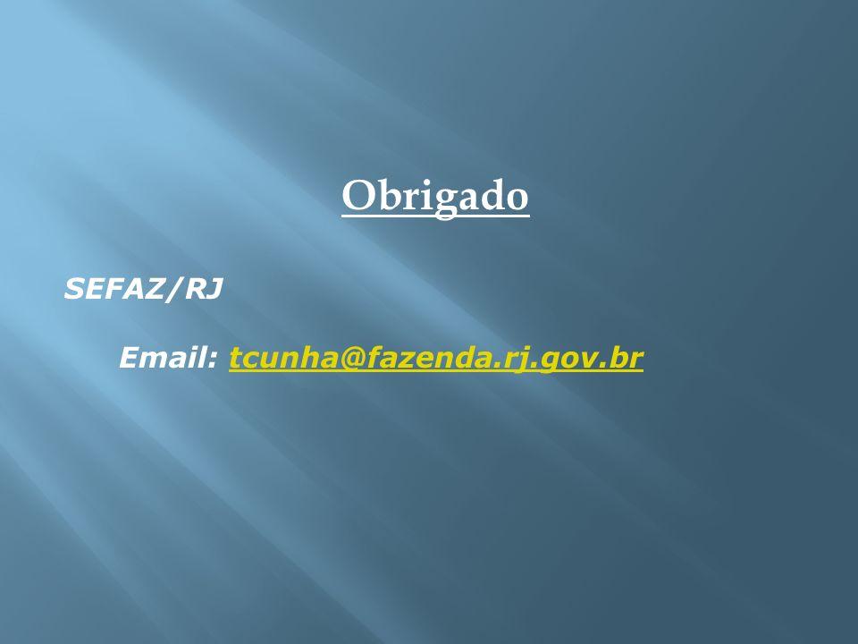Obrigado SEFAZ/RJ Email: tcunha@fazenda.rj.gov.brtcunha@fazenda.rj.gov.br