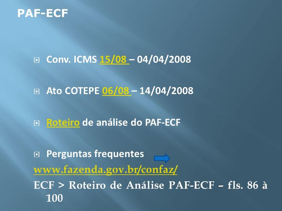 Conv. ICMS 15/08 – 04/04/200815/08 Ato COTEPE 06/08 – 14/04/200806/08 Roteiro de análise do PAF-ECF Roteiro Perguntas frequentes www.fazenda.gov.br/co