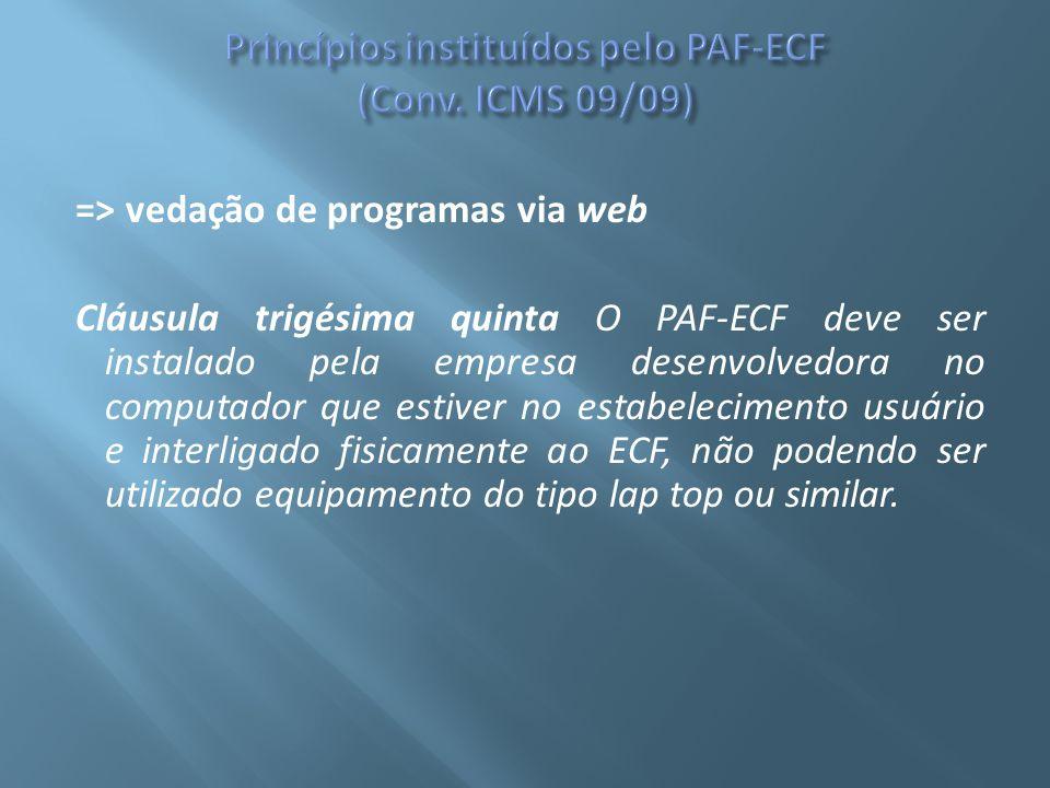 => vedação de programas via web Cláusula trigésima quinta O PAF-ECF deve ser instalado pela empresa desenvolvedora no computador que estiver no estabe