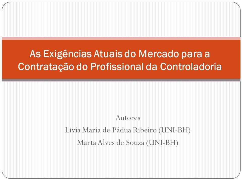 Autores Lívia Maria de Pádua Ribeiro (UNI-BH) Marta Alves de Souza (UNI-BH) As Exigências Atuais do Mercado para a Contratação do Profissional da Cont