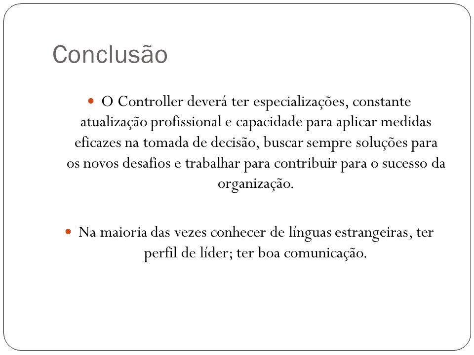 Conclusão O Controller deverá ter especializações, constante atualização profissional e capacidade para aplicar medidas eficazes na tomada de decisão,