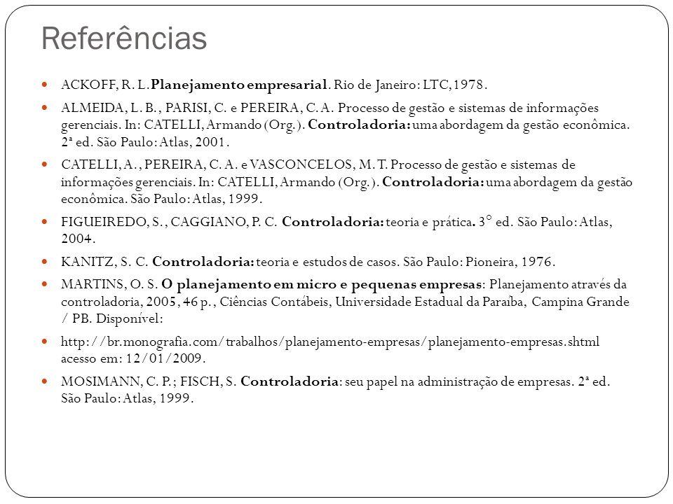 Referências ACKOFF, R. L.Planejamento empresarial. Rio de Janeiro: LTC,1978. ALMEIDA, L. B., PARISI, C. e PEREIRA, C. A. Processo de gestão e sistemas
