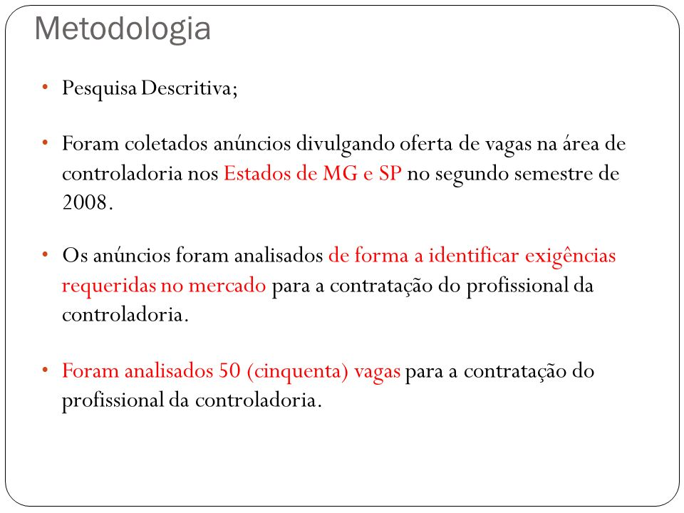 Metodologia Pesquisa Descritiva; Foram coletados anúncios divulgando oferta de vagas na área de controladoria nos Estados de MG e SP no segundo semest
