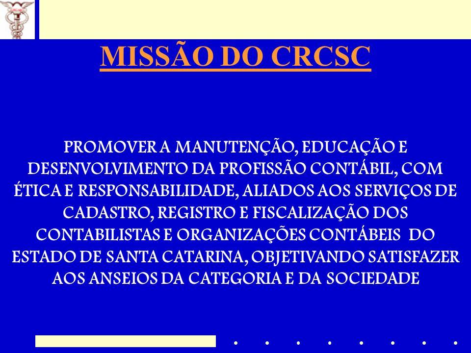 MISSÃO DO CRCSC PROMOVER A MANUTENÇÃO, EDUCAÇÃO E DESENVOLVIMENTO DA PROFISSÃO CONTÁBIL, COM ÉTICA E RESPONSABILIDADE, ALIADOS AOS SERVIÇOS DE CADASTR