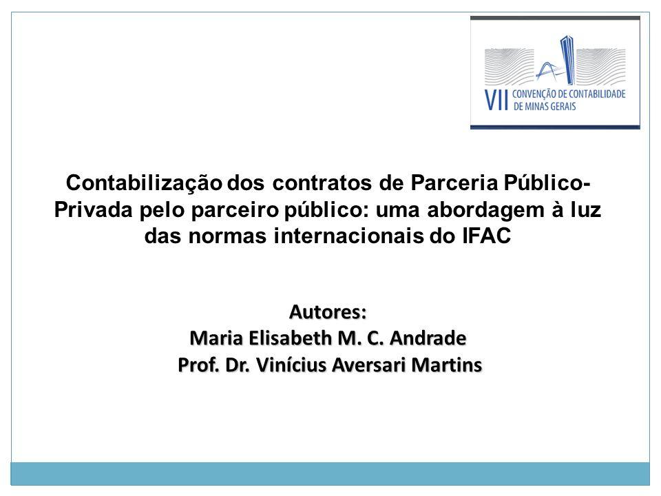 Contabilização dos contratos de Parceria Público- Privada pelo parceiro público: uma abordagem à luz das normas internacionais do IFAC Autores: Maria Elisabeth M.