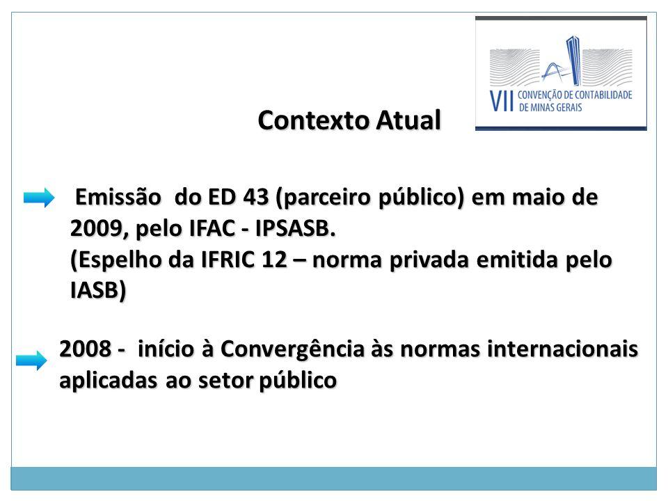 Contexto Atual Contexto Atual Emissão do ED 43 (parceiro público) em maio de 2009, pelo IFAC - IPSASB.