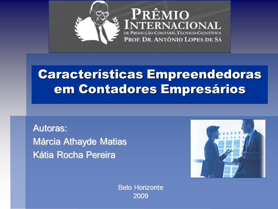 Características Empreendedoras em Contadores Empresários Autoras: Márcia Athayde Matias Kátia Rocha Pereira Belo Horizonte 2009