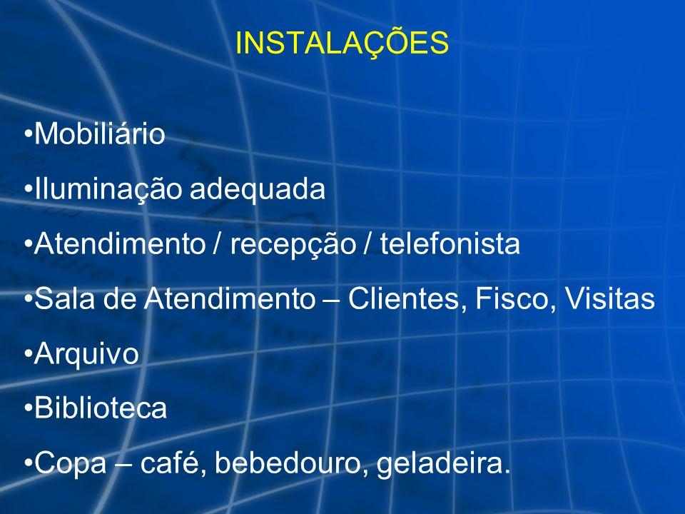 INSTALAÇÕES Mobiliário Iluminação adequada Atendimento / recepção / telefonista Sala de Atendimento – Clientes, Fisco, Visitas Arquivo Biblioteca Copa