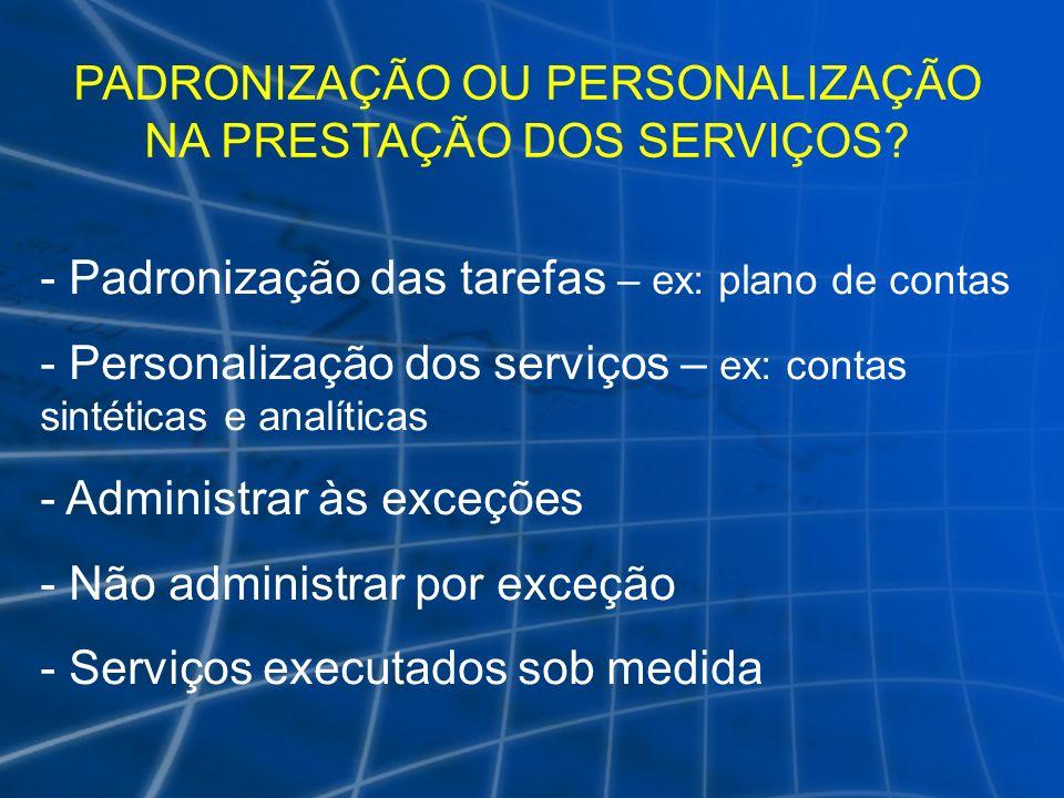 PADRONIZAÇÃO OU PERSONALIZAÇÃO NA PRESTAÇÃO DOS SERVIÇOS? - Padronização das tarefas – ex: plano de contas - Personalização dos serviços – ex: contas