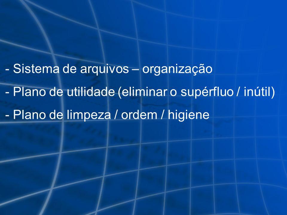 - Sistema de arquivos – organização - Plano de utilidade (eliminar o supérfluo / inútil) - Plano de limpeza / ordem / higiene